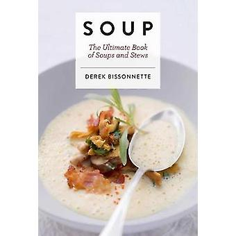 Soup - The Ultimate Book of Soups and Stews by Soup - The Ultimate Book