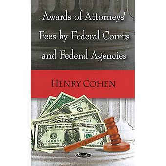 Awards of Attorneys' Fees by Federal Courts and Federal Agencies by H