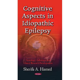 Cognitive Aspects in Idiopathic Epilepsy by Sherifa A. Hamed - 978161
