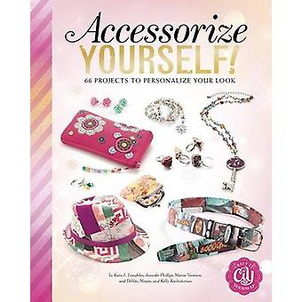 Accessorize Yourself! - 66 Projects to Personalize Your Look by Debbie