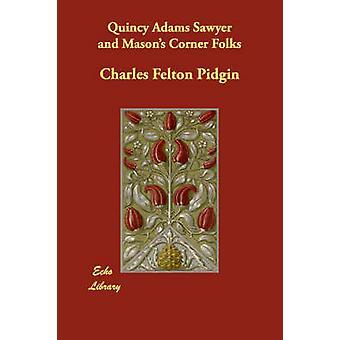 Quincy Adams Sawyer and Masons Corner Folks by Pidgin & Charles Felton