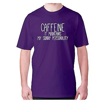 Mens funny coffee t-shirt slogan tee novelty hilarious - Caffeine it maintains my sunny personality