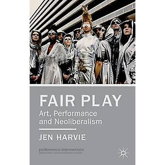 Fair Play  Art Performance and Neoliberalism by Harvie & Jen