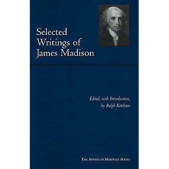 Escrituras seleccionadas de James Madison por James Madison - Ralph L. Ketcha