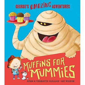 Muffins für Mumien von Adam Guillain - Charlotte Guillain - Lee Wildi