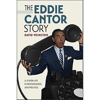The Eddie Cantor Story - A Jewish Life in Performance and Politics by