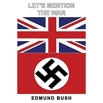 Let's Mention the War by Edmund Bush - 9781781484203 Book