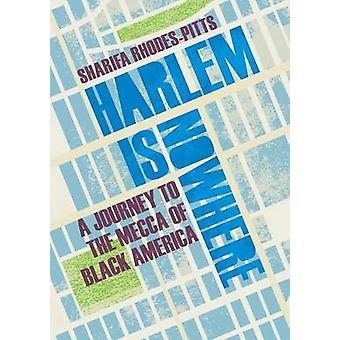 Harlem is Nowhere - A Journey to the Mecca of Black America by Sharifa