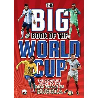 The Big Book of the World Cup - The Complete Guide to the 2018 Finals