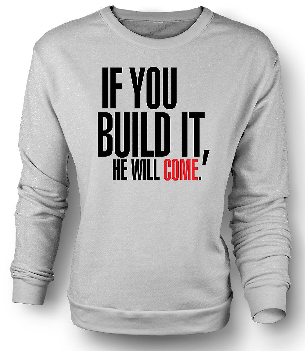 Mens Sweatshirt Field Of Dreams If You Build It - Funny
