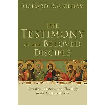 The Testimony of the Beloved Disciple - Narrative - History - and Theo