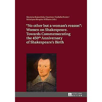 No Other but a Woman's Reason - Women on Shakespeare Towards Commemora