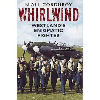 Whirlwind - Westland's Enigmatic Fighter by Niall Corduroy - 978178155