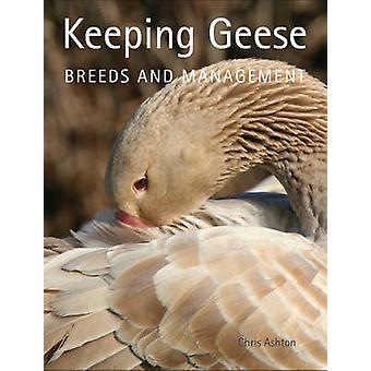 Keeping Geese - Breeds and Management by Chris Ashton - 9781847973368