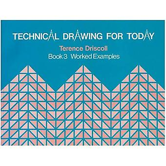 Technical Drawing for Today: Worked Examples Bk. 3