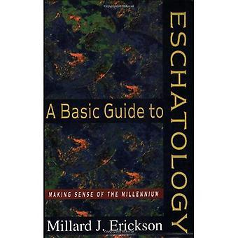 Guide de base à l'eschatologie: Making Sense of the Millennium