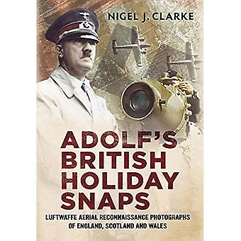 Adolf's British Holiday Snaps: Luftwaffe Aerial Reconnaissance of Great Britain