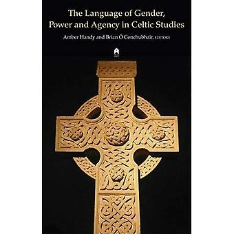 The Language of Gender, Power and Agency in Celtic Studies
