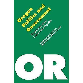 Oregon Politics and Government: Progressives versus Conservative Populists (Politics & Governments of the American� States Series)