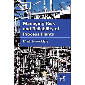 Managing Risk and Reliability of Process Plants by Tweeddale & Mark