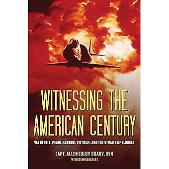 Witnessing the American Century: Via Berlin, Pearl Harbor, Vietnam, and the Straits of Florida