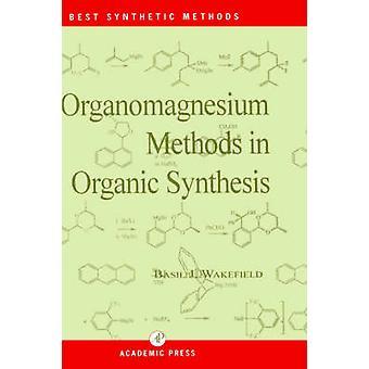 Organomagnesium Methods in Organic Chemistry by Basil Wakefield
