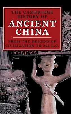 The Cambridge History of Ancient China From the Origins of Civilization to 221 BC by Loewe & Michael