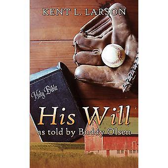Zijn wil as Told by Buddy Olsen door Larson & Kent L.