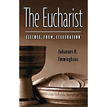 Eucharist Essence Form Celebration Second Revised Edition Revised by Emminghaus & Johannes H.