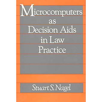 Microcomputers as Decision AIDS in Law Practice by Nagel & Stuart S.