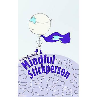 How to Become a Mindful Stickperson by Rowan & T.