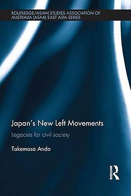 Japans New Left Movements  Legacies for Civil Society by Ando & Takemasa