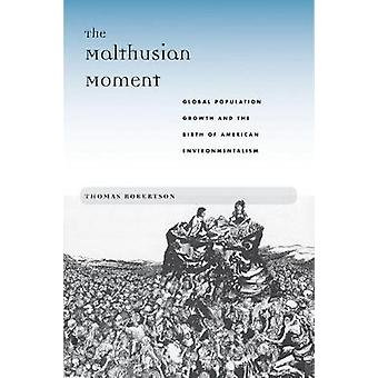 The Malthusian Moment Global Population Growth and the Birth of American Environmentalism by Robertson & Thomas