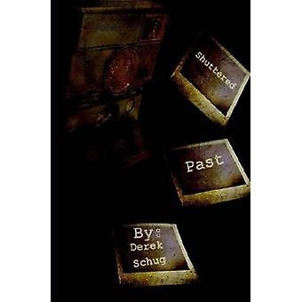 Shuttered Past by Schug & Derek