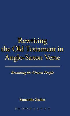 Rewriting the Old Testament in AngloSaxon Verse by Zacher & Sahommetha