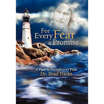 For Every Fear a Promise A Plan to Prevail Over Fear by Hicks & Brad