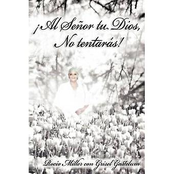 Al Senor Tu Dios No Tentaras by Miller & Roc O.
