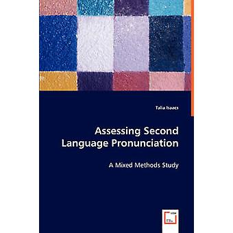 Assessing Second Language Pronunciation  A Mixed Methods Study by Isaacs & Talia