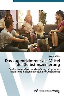 Das Jugendzimmer als Mittel der Selbstinszeniecourirg by Walter Jasmin