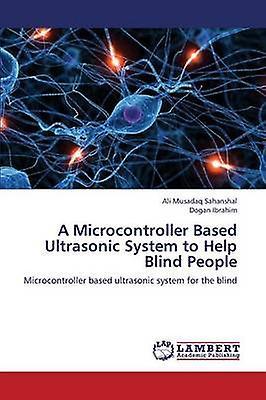 A Microcontroller Based Ultrasonic System to Help Blind People by Sahanshal Ali Musadaq
