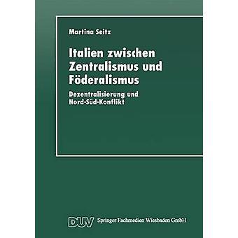 Italien zwischen Zentralismus und Fderalismus  Dezentralisierung und NordSdKonflikt by Seitz & Martina