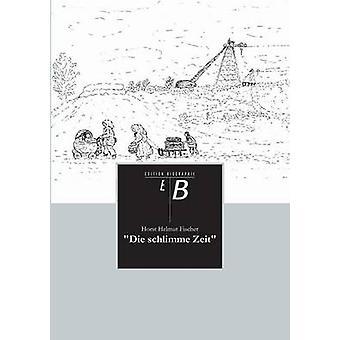 Die Schlimme Zeit by Fischer & Horst Helmut