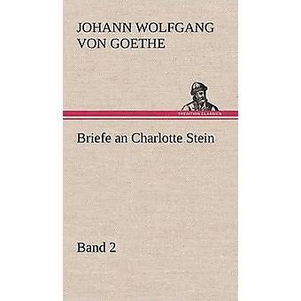Briefe an Charlotte Stein Bd. 2 by von Goethe & Johann Wolfgang