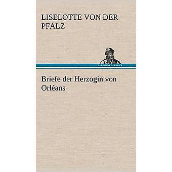 Briefe an Der Herzogin Von Orleans af Liselotte Von Der Pfalz