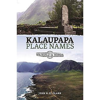 Kalaupapa Place Names - Waikolu to Nihoa by John R. K. Clark - 9780824