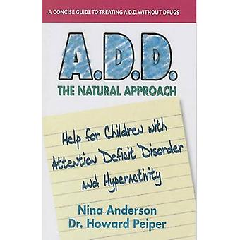 A.D.D. the Natural Approach - Help for Children with Attention Deficit