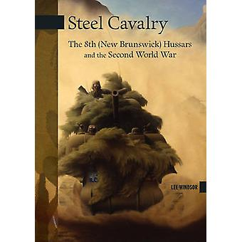Steel Cavalry - The 8th (New Brunswick) Hussars and the Italian Campai