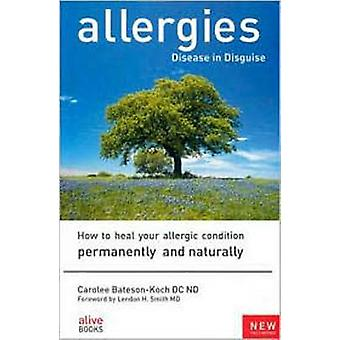 Allergies - Disease in Disguise - How to Heal Your Allergic Condition