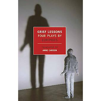 Grief Lessons - Four Plays by Euripides - Anne Carson - 9781590172537
