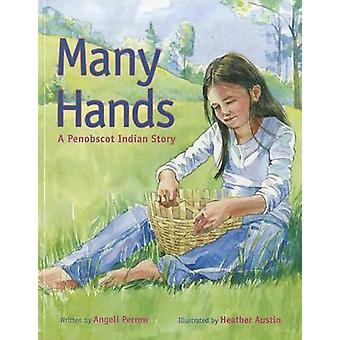 Many Hands - A Penobscot Indian Story by Heather Austin - Angeli Perro